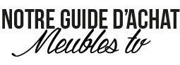 Guide d'achat meubles TV : les critères de choix